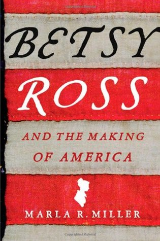 Betsy Ross and the Making of America by Marla R. Miller