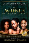 The Science of Transitioning:: A Complete Guide to Hair Care for Transitioners and New Naturals
