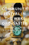 Community Revival in the Wake of Disaster: Lessons in Local Entrepreneurship