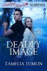 Deadly Image (Faithful Hearts Suspense Book 1)