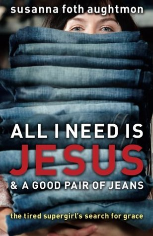 All I Need Is Jesus & a Good Pair of Jeans by Susanna Foth Aughtmon