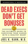 Dead Execs Don't Get Bonuses: The Ultimate Guide To Survive Your Career With A Healthy Heart