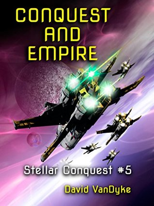 Conquest and Empire (Stellar Conquest Series, #5) - David VanDyke