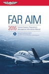 FAR/AIM 2016: Federal Aviation Regulations/Aeronautical Information Manual