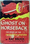 Ghost on Horseback: The Story of The Incredible Ataturk