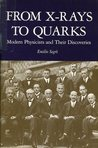 From X Rays To Quarks: Modern Physicists And Their Discoveries