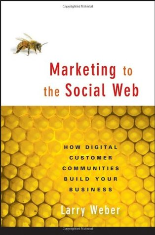 Marketing To The Social Web by Larry Weber