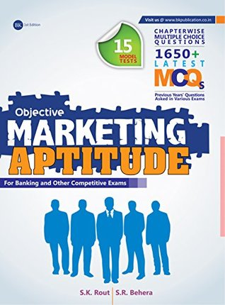 Marketing Aptitude (Objective with Subjective) (15 Model Tests , Chapter wise 1650+ Latest MCQs)  by  Sangram Keshari Rout