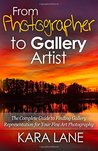 From Photographer to Gallery Artist by Kara Lane