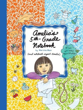 Amelia's 5th-Grade Notebook by Marissa Moss