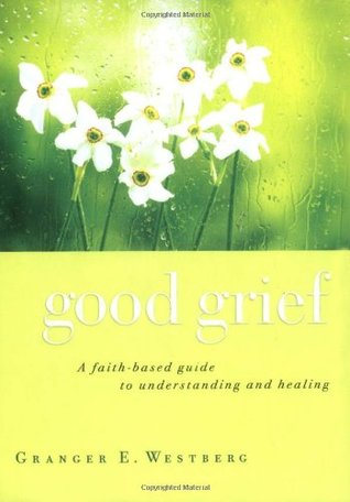 Good Grief: A Faith-Based Guide to Understanding and Healing