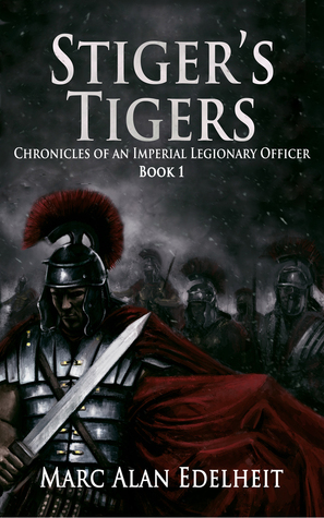 Stiger's Tigers (Chronicles of An Imperial Legionary Officer, #1) - Marc Alan Edelheit