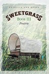 Sweetgrass: Book III: Prairie