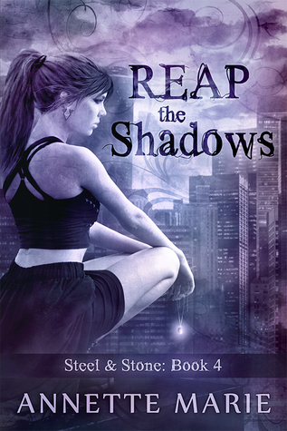 Reap the Shadows (Steel & Stone #4) - Annette Marie