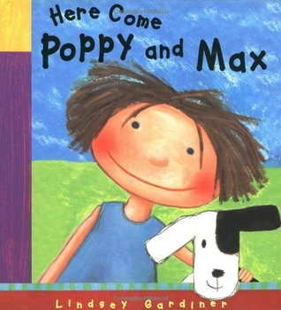 Here Come Poppy and Max by Lindsey Gardiner