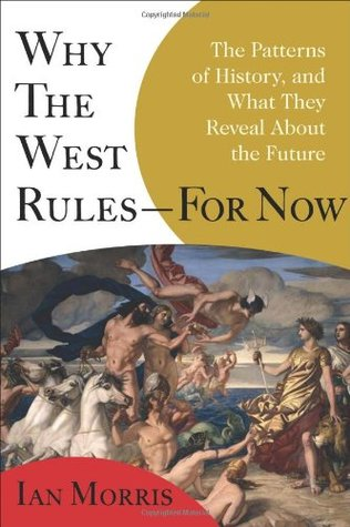 Why the West Rules-for Now: The Patterns of History & What They Reveal About the Future