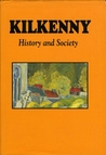Kilkenny: History and Society. Interdisciplinary essays on an Irish county