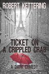Ticket on a Crippled Crab by Robert Kettering