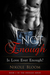Not Enough: Is love ever enough? (The Enough Series, #1)