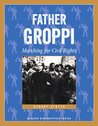 Father Groppi: Marching for Civil Rights (Badger Biographies Series)