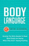 Body Language: Develop The Skills Needed To Read What People Are Saying When They Aren't Saying Anything (Complete Collection with 30+ Bonus Books)