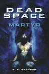 Dead Space: Martyr (Dead Space, #1)