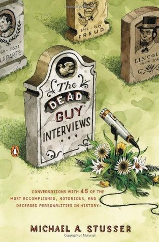 The Dead Guy Interviews by Michael A. Stusser