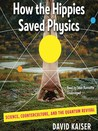 How the Hippies Saved Physics Science, Counterculture, and the Quantum Revival