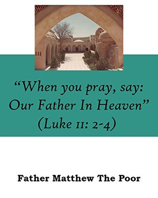 When you pray, say: Our Father In Heaven  by  متى المسكين