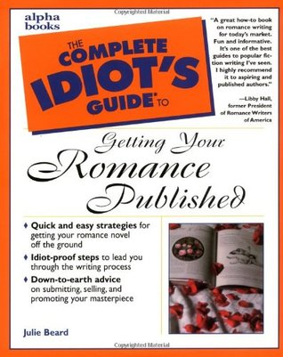 The Complete Idiot's Guide to Getting Your Romance Published by Julie Beard