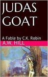 JUDAS GOAT: A Fable by C.K. Robin