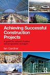 Achieving Successful Construction Projects: A Guide for Industry Leaders and Programme Managers