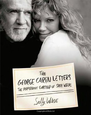 The George Carlin Letters by Sally Wade