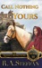 Call Nothing Yours: Book III of The Queen's Musketeers Series