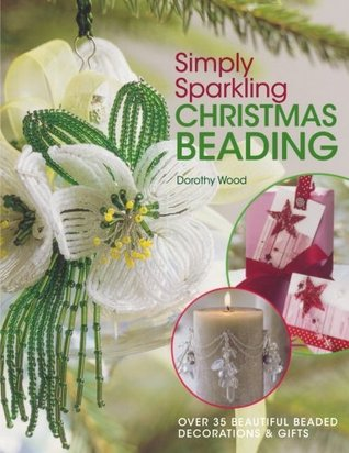 Simply Sparkling Christmas Beading by Dorothy Wood
