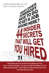 What Does Somebody Have to Do to Get A Job Around Here?: 44 Insider Secrets That Will Get You Hired
