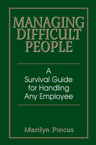 Managing Difficult People: A Survival Guide for Handling Any Employee