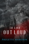 To Live Out Loud by Paulette Mahurin