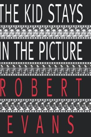 The Kid Stays in the Picture by Robert  Evans