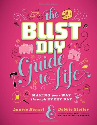Bust DIY Guide to Life by Laurie Henzel