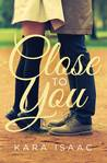Close to You by Kara Isaac