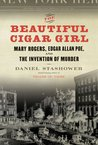 The Beautiful Cigar Girl: Mary Rogers, Edgar Allan Poe, and the Invention of Murder