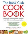 The Book Club Cookbook: Recipes and Food for Thought from Your Book Club's FavoriteBooks and Authors