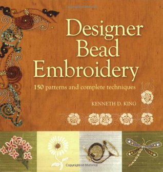 Designer Bead Embroidery by Kenneth D. King