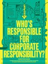 Who's Responsible for Corporate Responsibility?: A study of the people tasked with getting their companies to respect workers and protect the environment