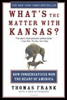 What's the Matter with Kansas? How Conservatives Won the Hear... by Thomas Frank