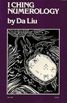 I Ching Numerology: Based on Shao Yung's Classic Plum Blossom Numerology