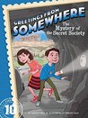 The Mystery of the Secret Society (Greetings from Somewhere Book 10)