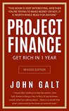 Project Finance: Get Rich in 1 Year -- What The Rich Invest in That the Poor and Middle Class Do Not -- Real Estate, Options, Gold, and Multiplying Your Money Every Month to Become Wealthy