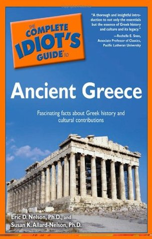 The Complete Idiot's Guide to Ancient Greece by Eric D. Nelson